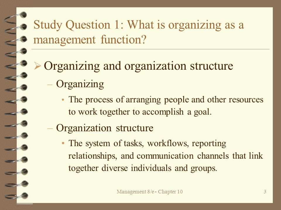 Management 8/e - Chapter 103 Study Question 1: What is organizing as a management function.