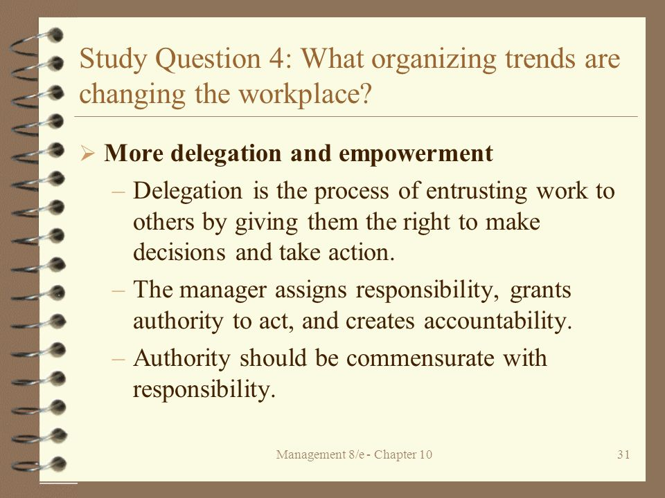 Management 8/e - Chapter 1031 Study Question 4: What organizing trends are changing the workplace.