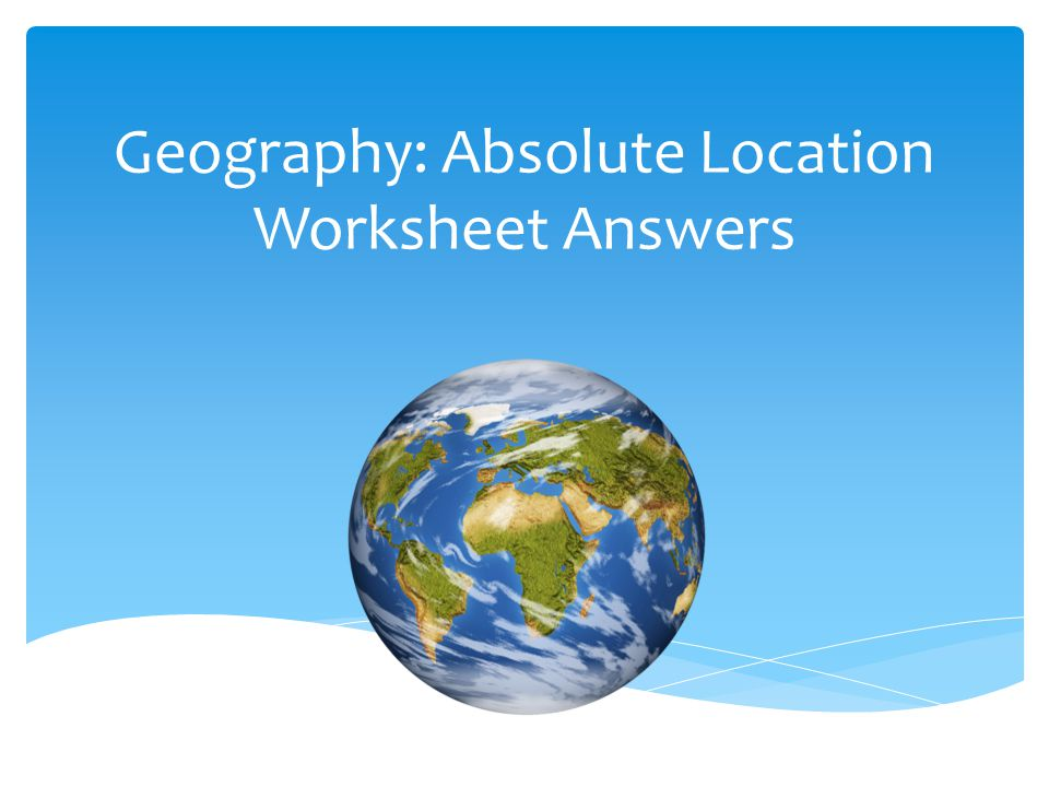 Worksheet Absolute Location Worksheet geography absolute location worksheet answers 1 east west answers
