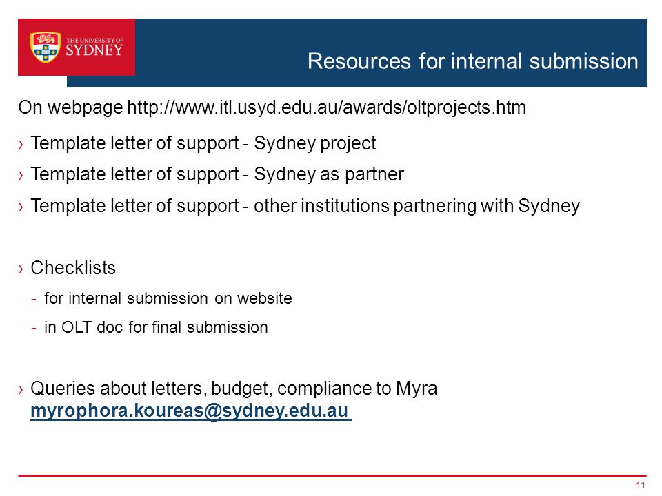 Resources for internal submission ›Template letter of support - Sydney project ›Template letter of support - Sydney as partner ›Template letter of support - other institutions partnering with Sydney ›Checklists -for internal submission on website -in OLT doc for final submission ›Queries about letters, budget, compliance to Myra  11 On webpage