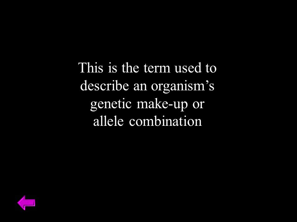 This is the term used to describe an organism's genetic make-up or allele combination
