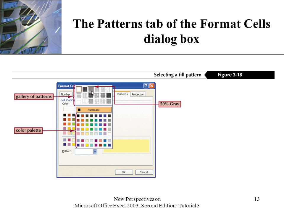 XP New Perspectives on Microsoft Office Excel 2003, Second Edition- Tutorial 3 13 The Patterns tab of the Format Cells dialog box