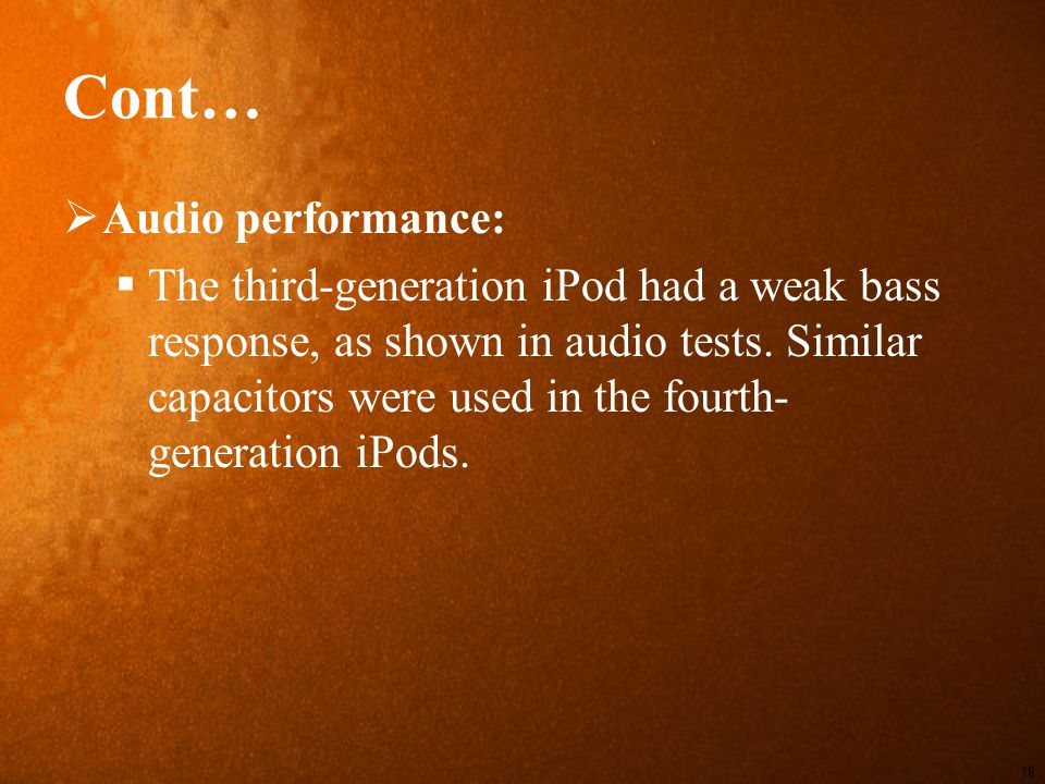 Cont…  Audio performance:  The third-generation iPod had a weak bass response, as shown in audio tests.