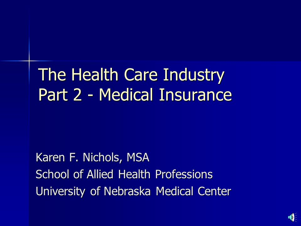 The Health Care Industry Part 2 - Medical Insurance Karen F.