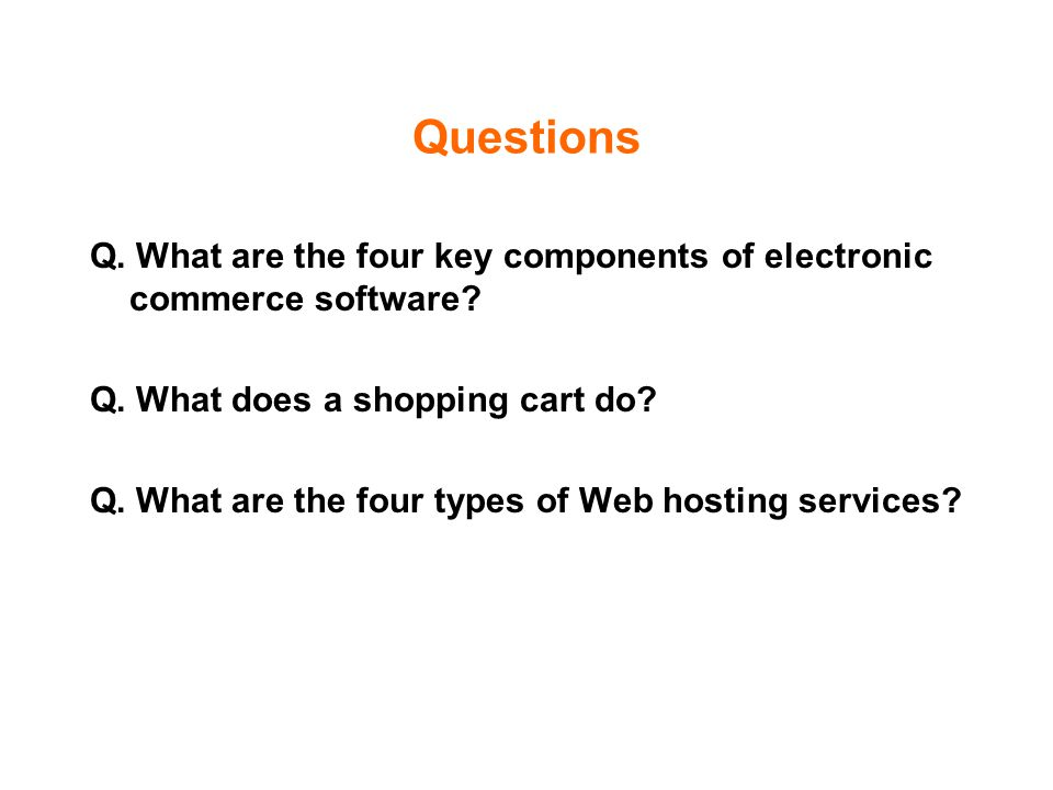 Questions Q. What are the four key components of electronic commerce software.