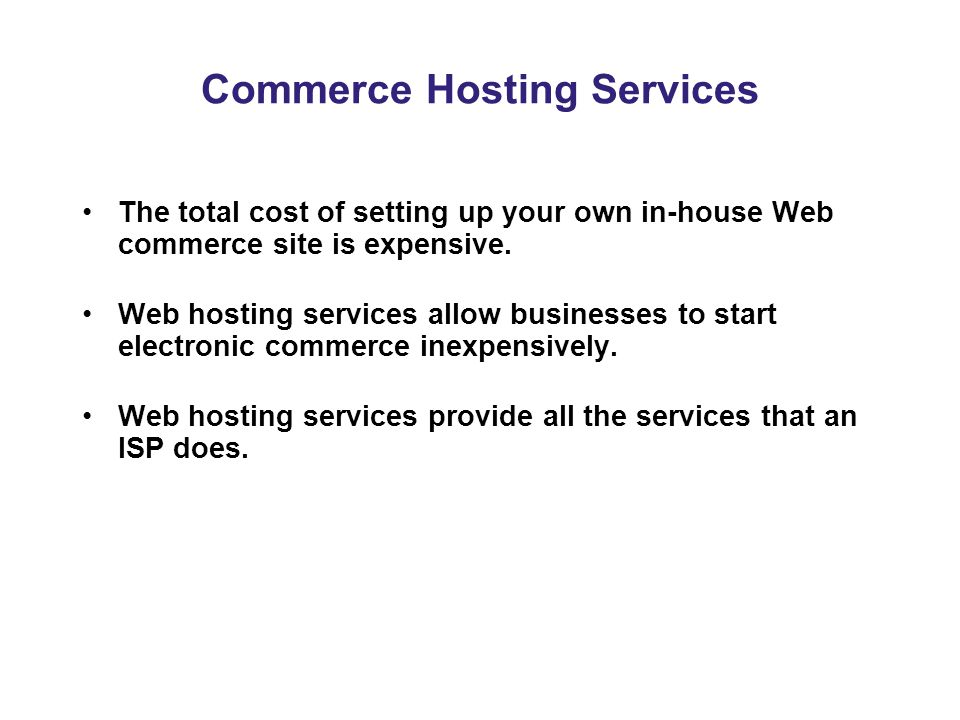 Commerce Hosting Services The total cost of setting up your own in-house Web commerce site is expensive.
