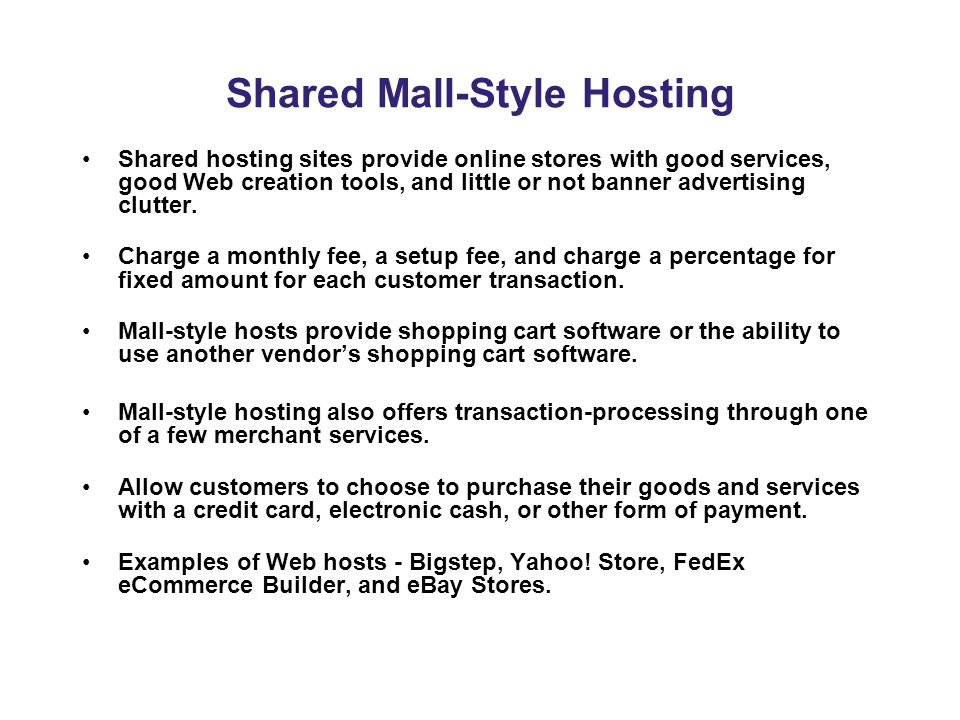 Shared Mall-Style Hosting Shared hosting sites provide online stores with good services, good Web creation tools, and little or not banner advertising clutter.