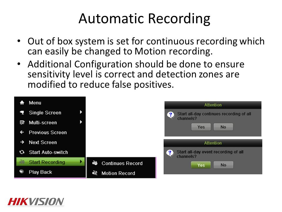 Automatic Recording Out of box system is set for continuous recording which can easily be changed to Motion recording.