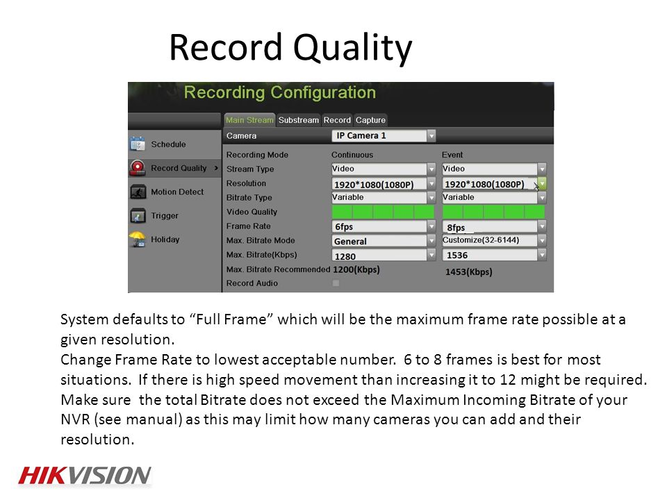 Record Quality System defaults to Full Frame which will be the maximum frame rate possible at a given resolution.