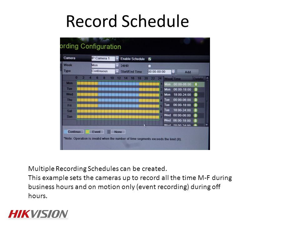 Record Schedule Multiple Recording Schedules can be created.
