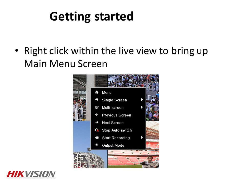 Right click within the live view to bring up Main Menu Screen Getting started