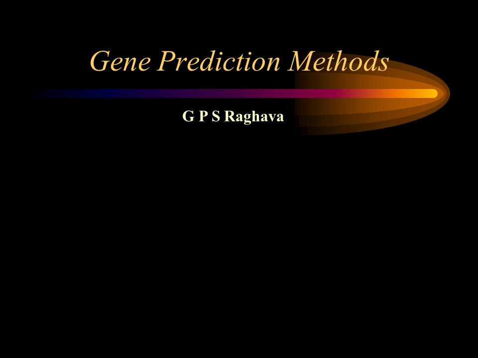 Gene Prediction Methods G P S Raghava