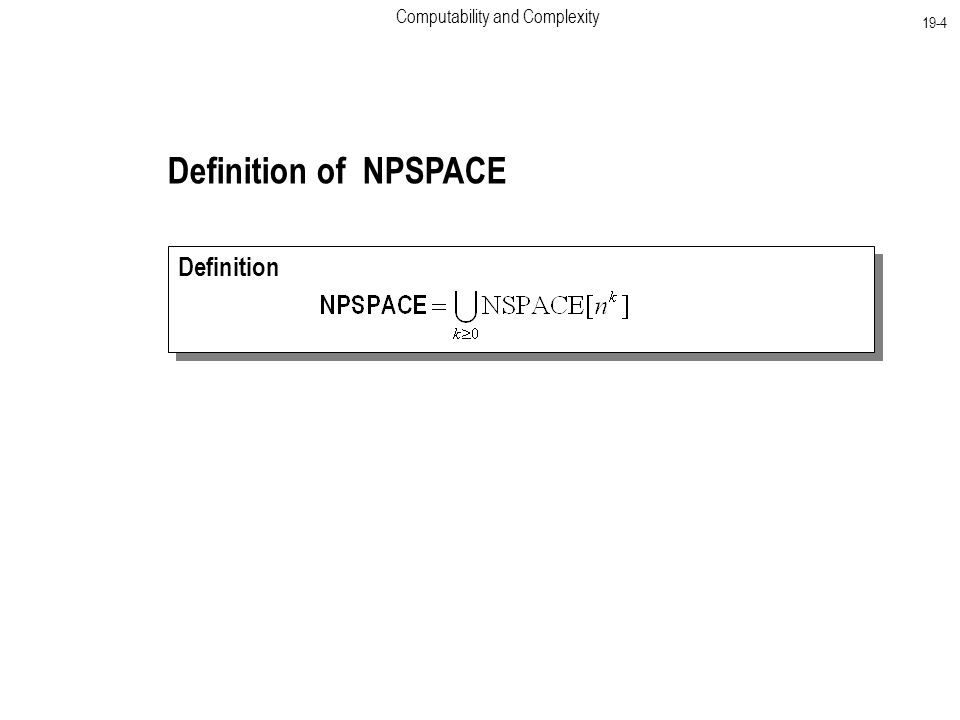 Computability and Complexity 19-4 Definition of NPSPACE Definition