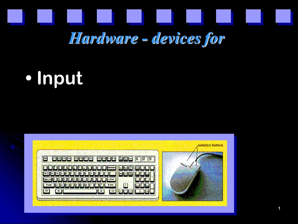 1 Hardware - devices for Input