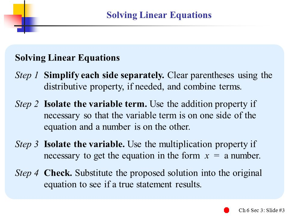 Ch 6 Sec 3: Slide #3 Solving Linear Equations Step 1Simplify each side separately.