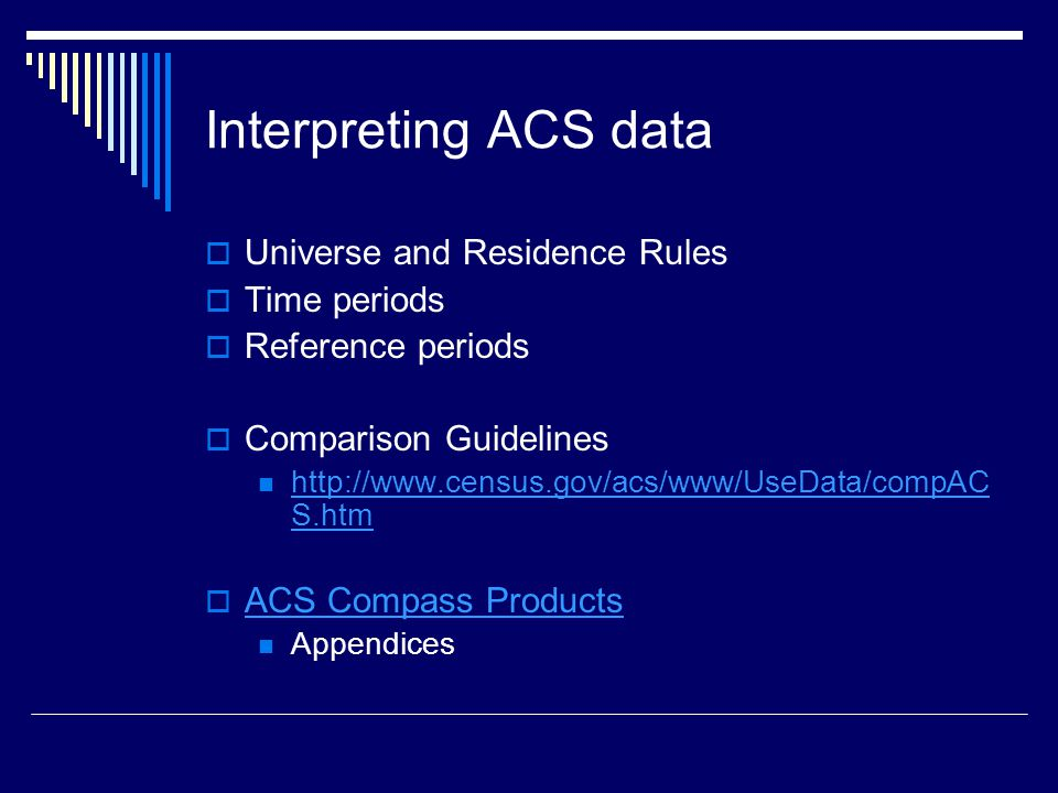 Interpreting ACS data  Universe and Residence Rules  Time periods  Reference periods  Comparison Guidelines   S.htm   S.htm  ACS Compass Products ACS Compass Products Appendices