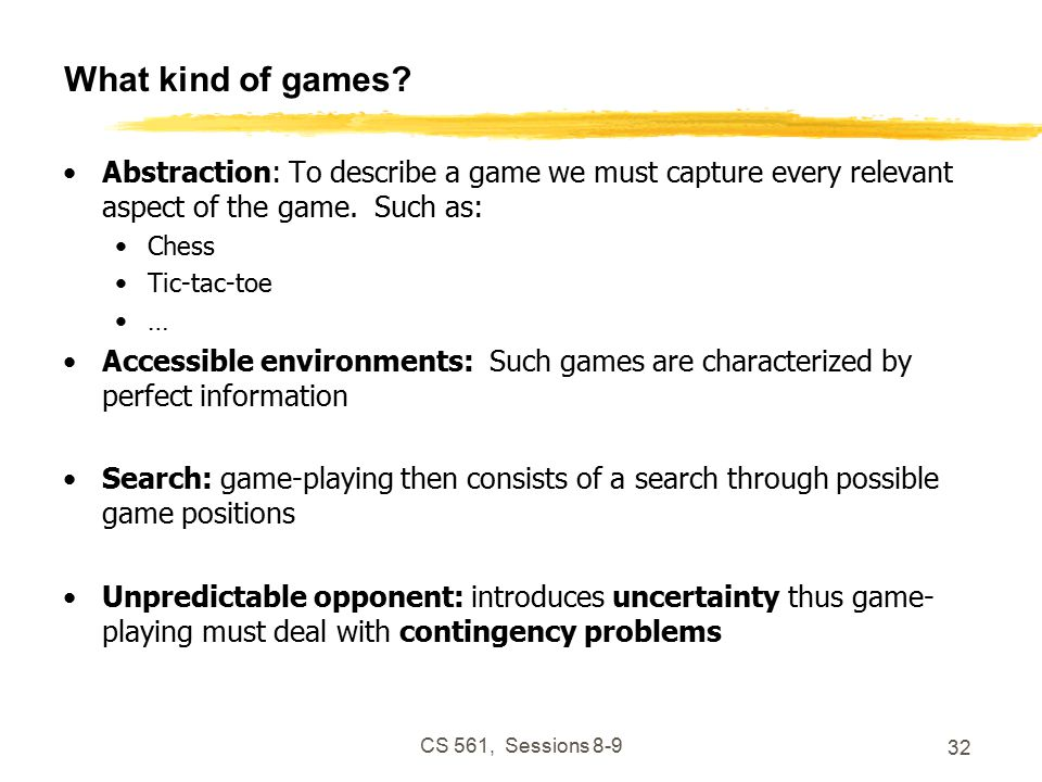 CS 561, Sessions What kind of games.