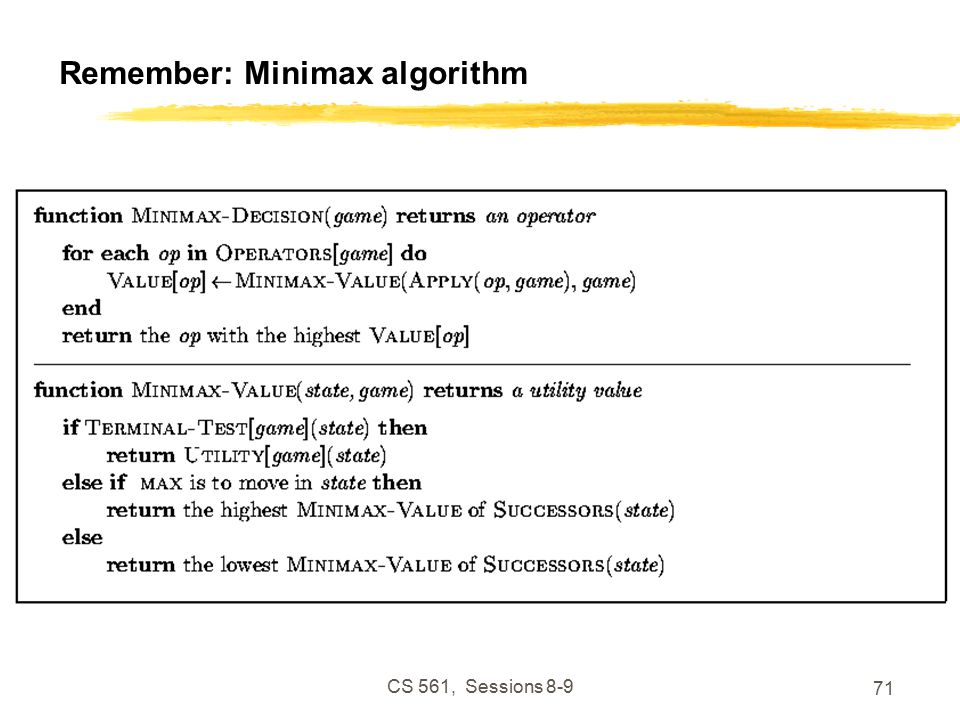 CS 561, Sessions Remember: Minimax algorithm