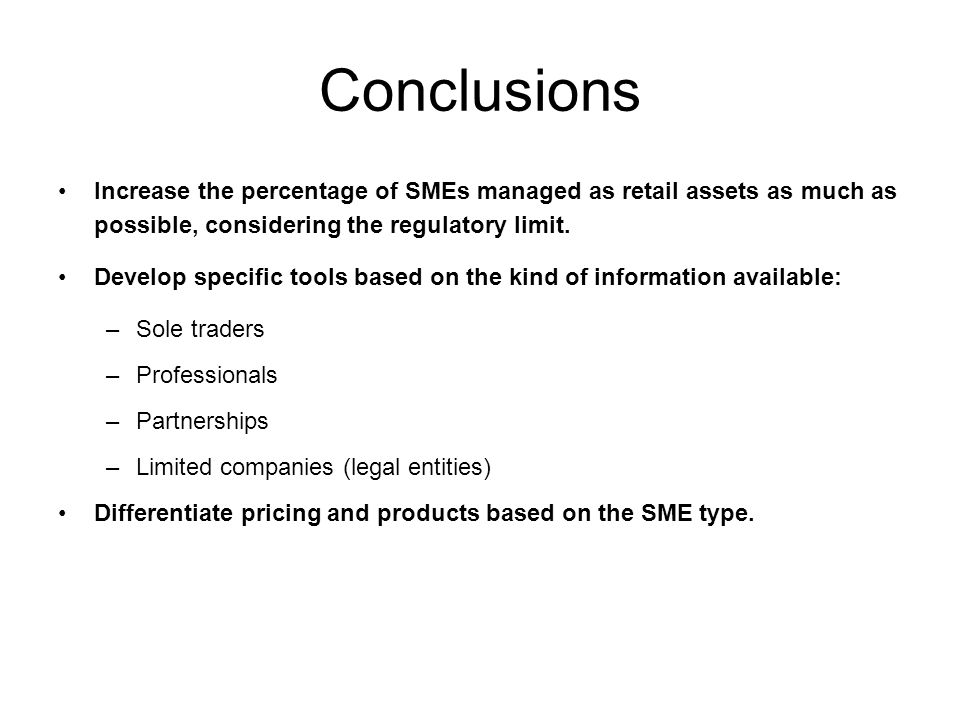 Conclusions Increase the percentage of SMEs managed as retail assets as much as possible, considering the regulatory limit.