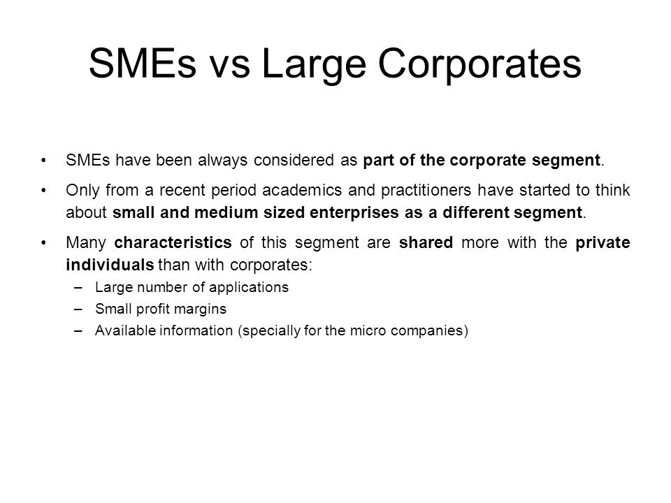 SMEs vs Large Corporates SMEs have been always considered as part of the corporate segment.