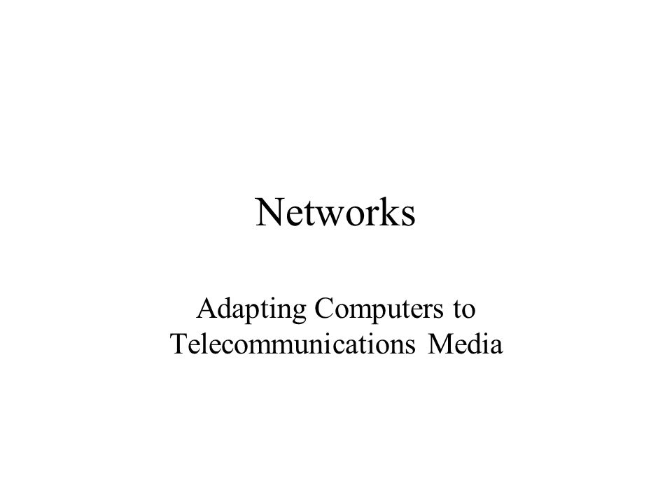 Networks Adapting Computers to Telecommunications Media