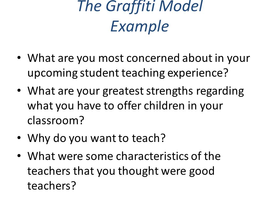 The Graffiti Model Example What are you most concerned about in your upcoming student teaching experience.