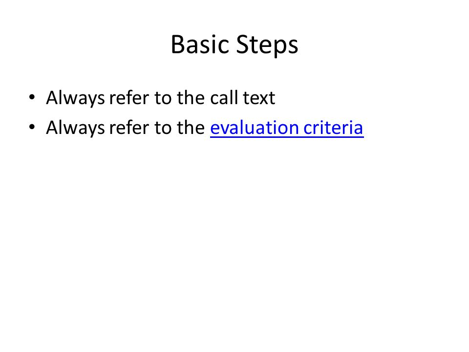 Basic Steps Always refer to the call text Always refer to the evaluation criteriaevaluation criteria