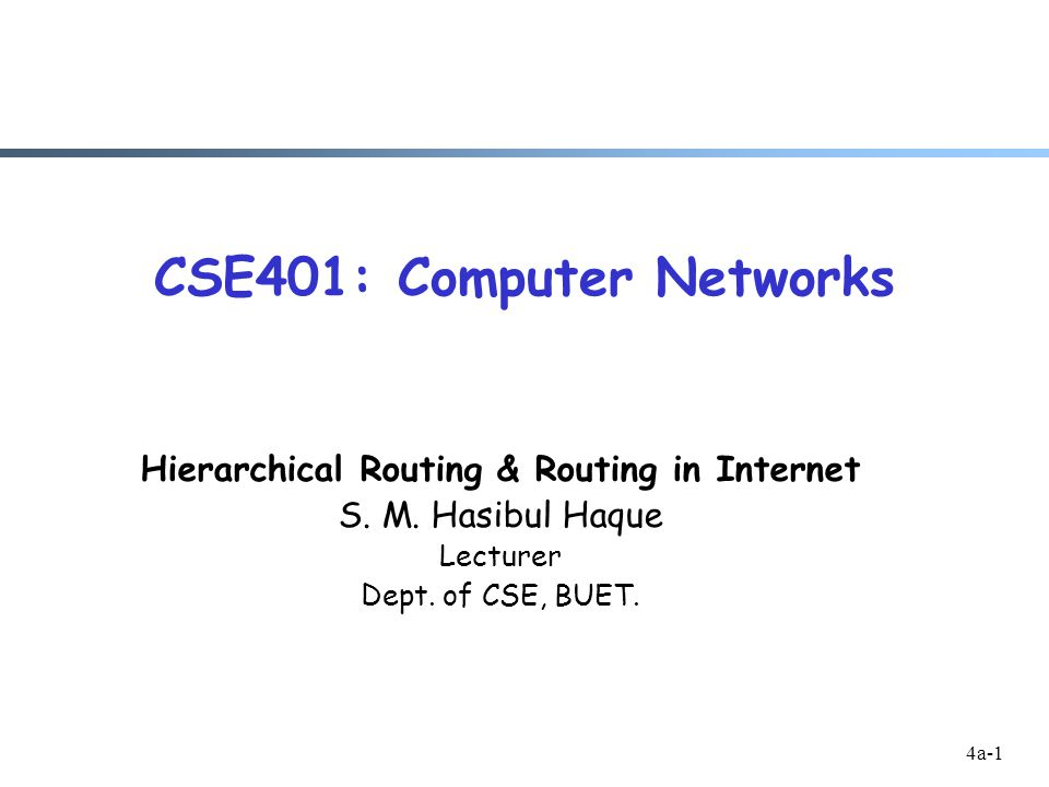 4a-1 CSE401: Computer Networks Hierarchical Routing & Routing in Internet S.