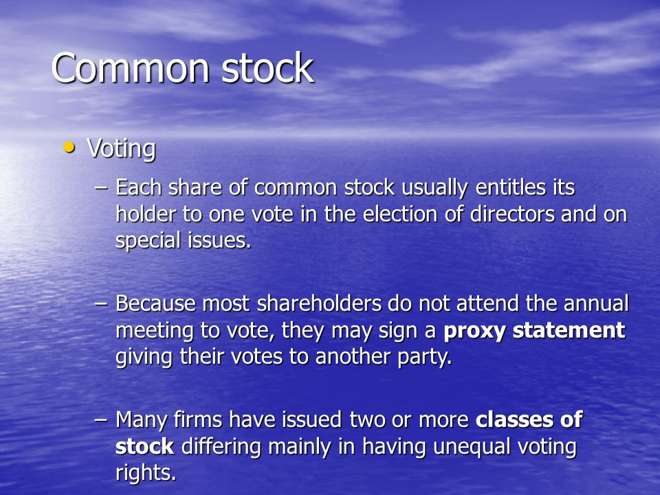 Voting Voting –Each share of common stock usually entitles its holder to one vote in the election of directors and on special issues.