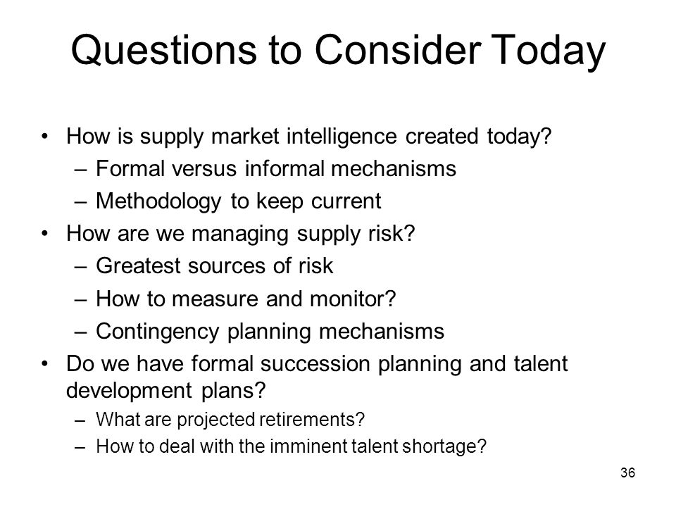 Questions to Consider Today How is supply market intelligence created today.