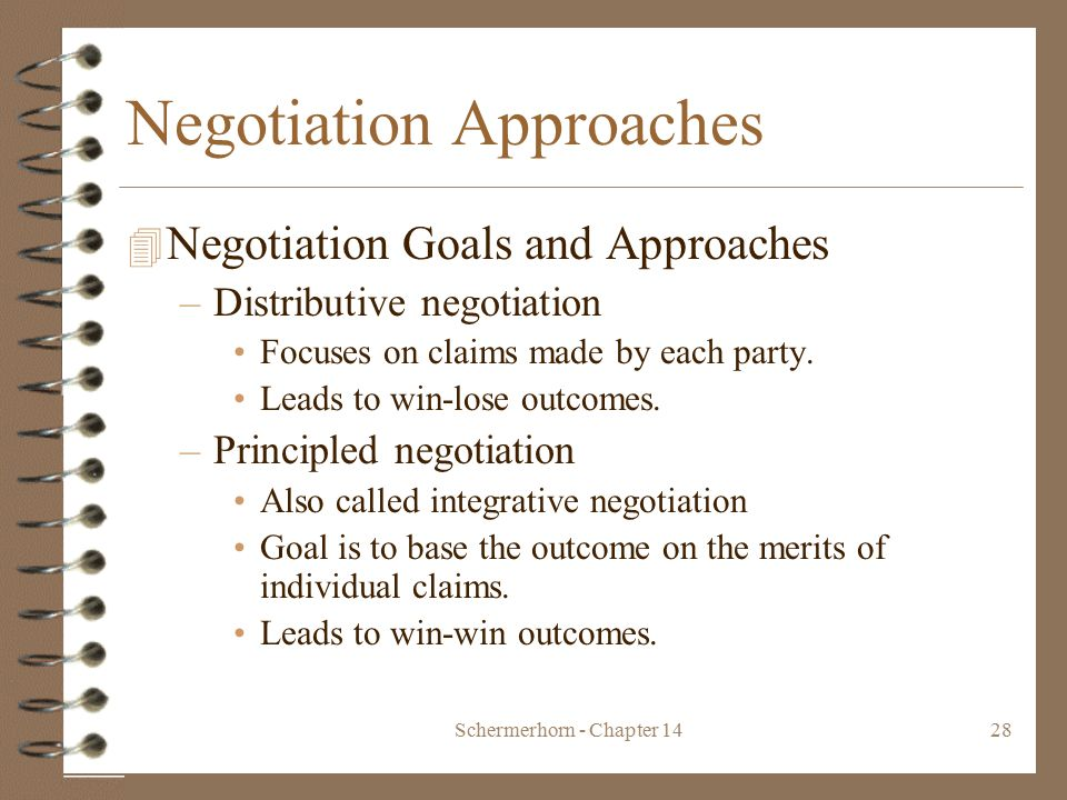 Schermerhorn - Chapter 1428 Negotiation Approaches 4 Negotiation Goals and Approaches –Distributive negotiation Focuses on claims made by each party.