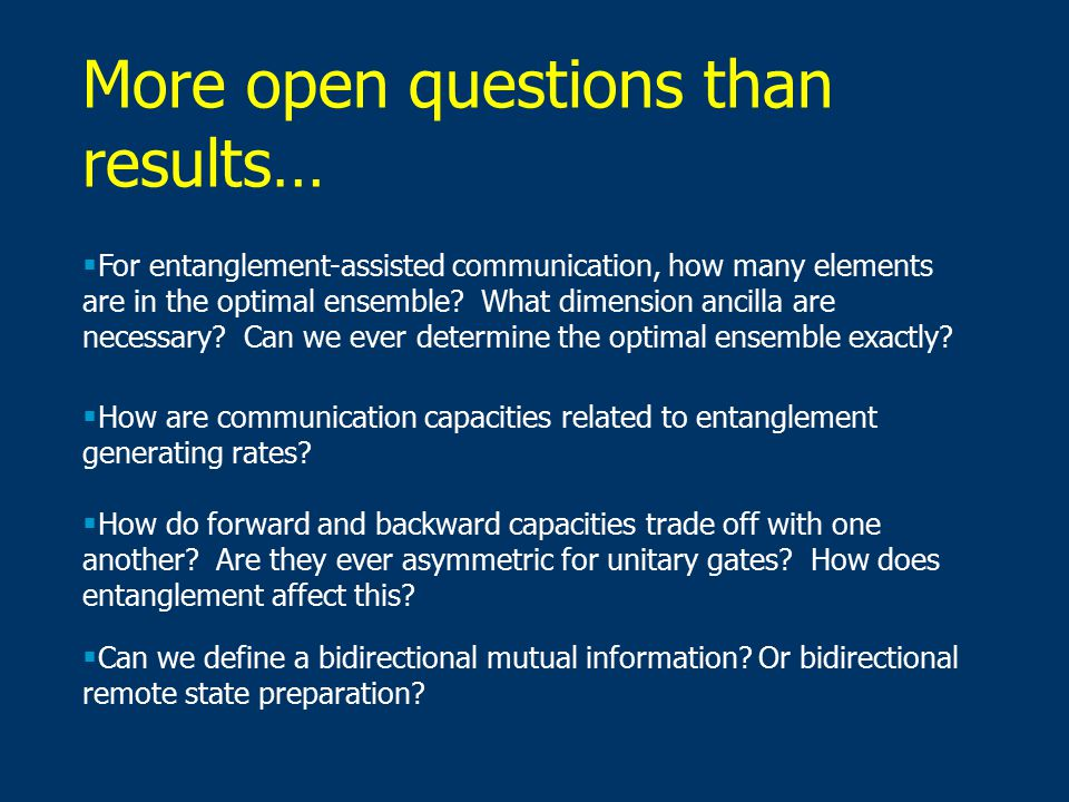 More open questions than results…  For entanglement-assisted communication, how many elements are in the optimal ensemble.
