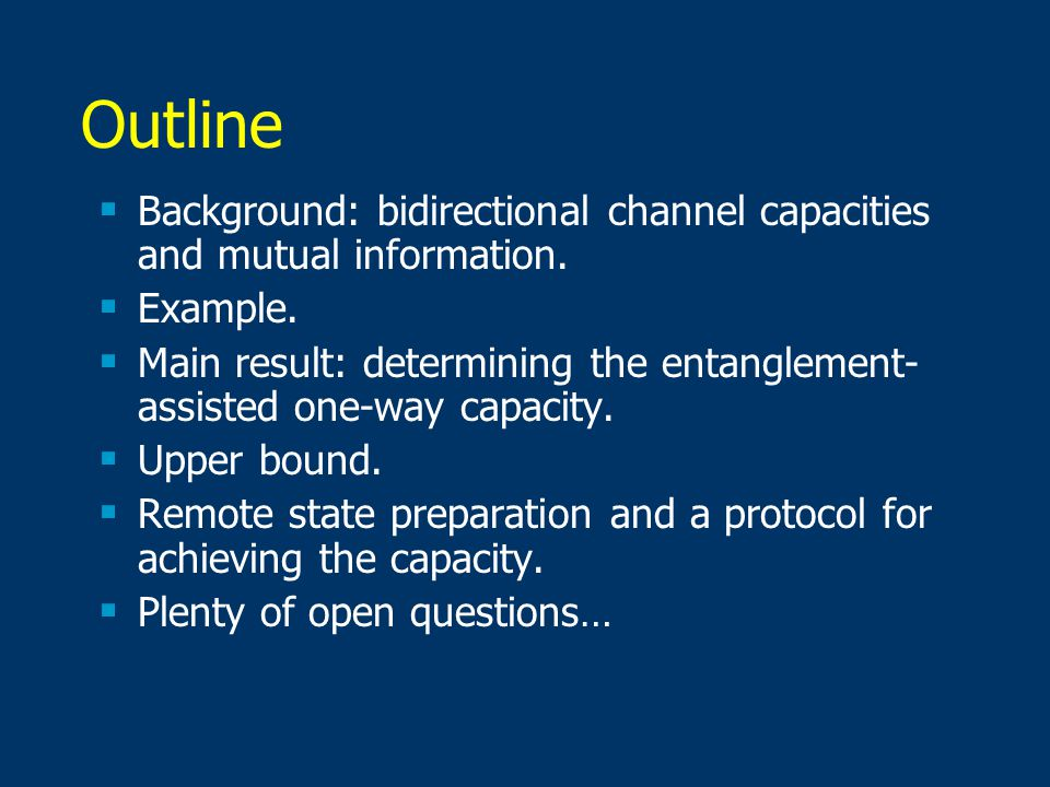 Outline  Background: bidirectional channel capacities and mutual information.