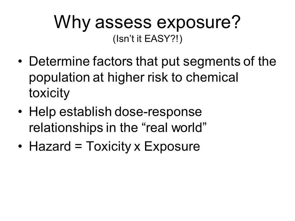 Why assess exposure.