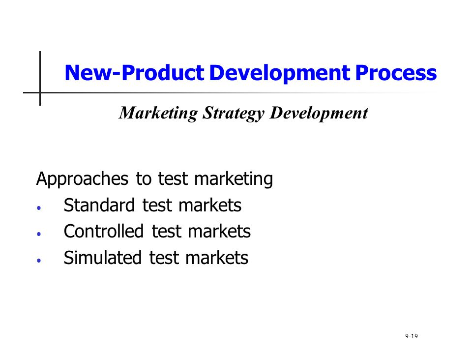 New-Product Development Process Approaches to test marketing Standard test markets Controlled test markets Simulated test markets 9-19 Marketing Strategy Development