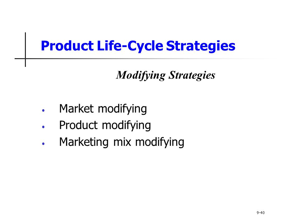 Product Life-Cycle Strategies Modifying Strategies Market modifying Product modifying Marketing mix modifying 9-40