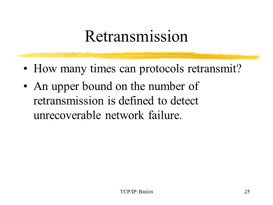 TCP/IP: Basics25 Retransmission How many times can protocols retransmit.