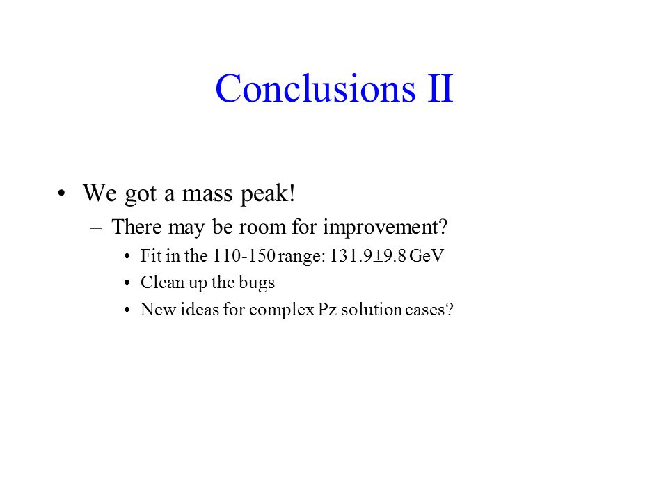 Conclusions II We got a mass peak. –There may be room for improvement.