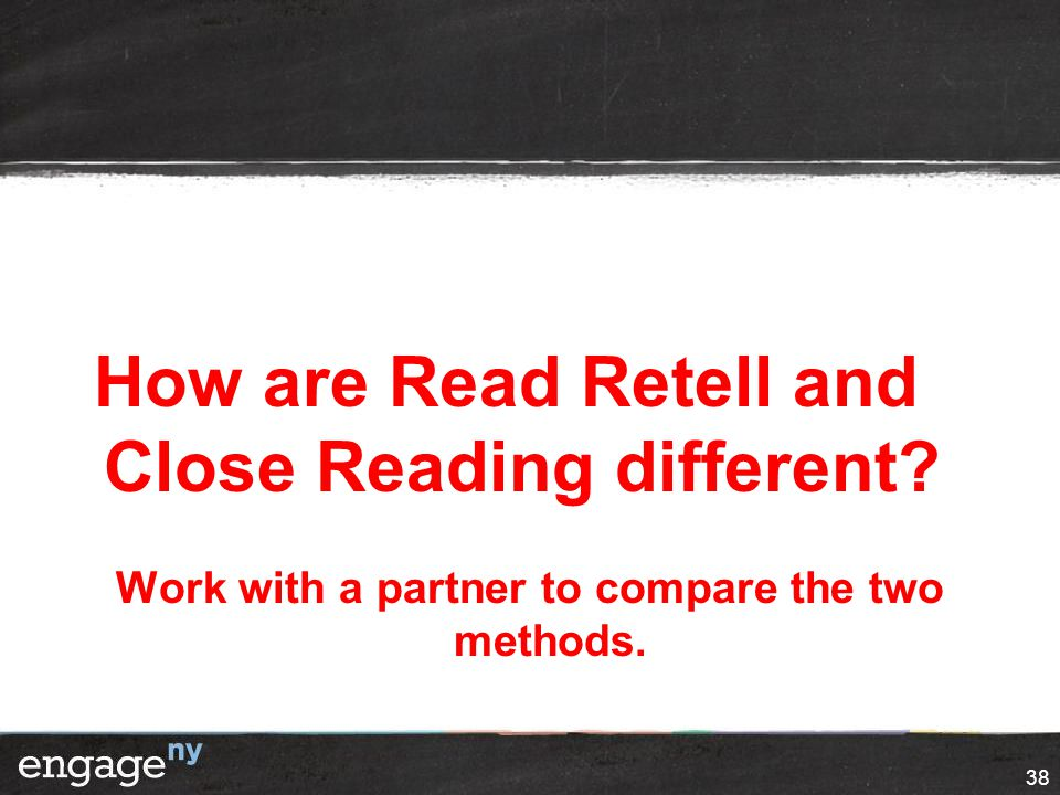 How are Read Retell and Close Reading different Work with a partner to compare the two methods. 38