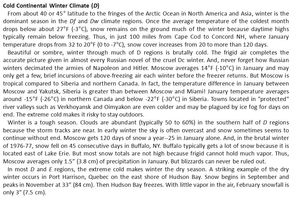 Cold Continental Winter Climate (D) From about 40 or 45° latitude to the fringes of the Arctic Ocean in North America and Asia, winter is the dominant season in the Df and Dw climate regions.
