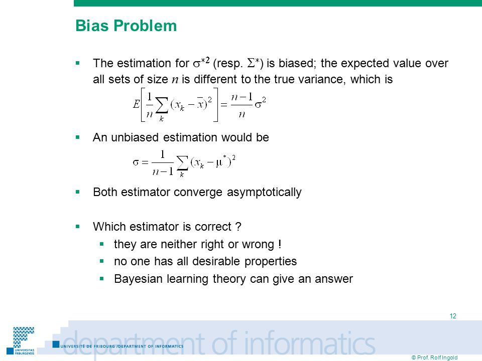 © Prof. Rolf Ingold 12 Bias Problem  The estimation for   (resp.