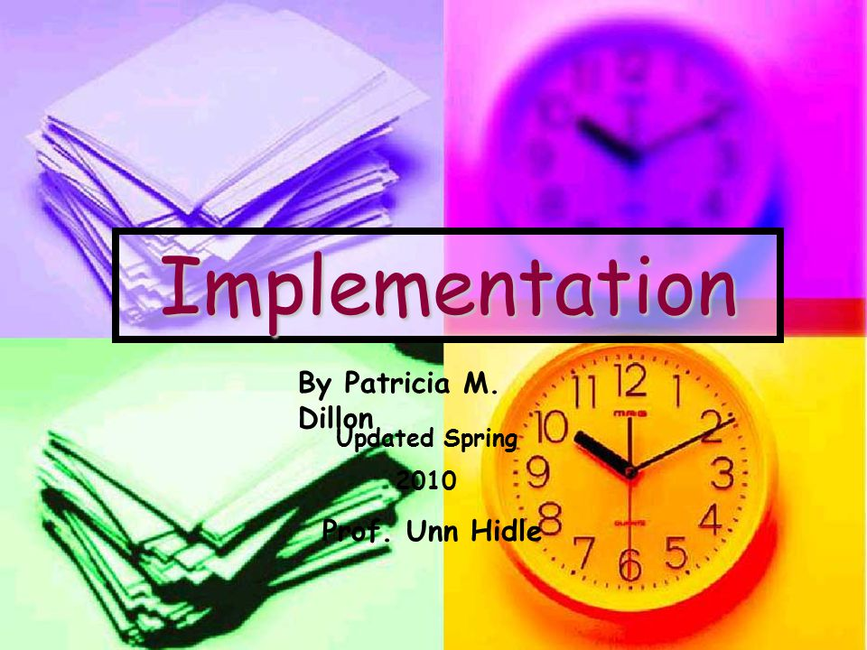 Implementation By Patricia M. Dillon Updated Spring 2010 Prof. Unn Hidle