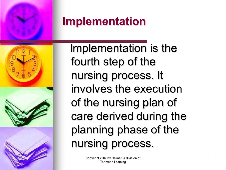 Copyright 2002 by Delmar, a division of Thomson Learning 3 Implementation Implementation is the fourth step of the nursing process.