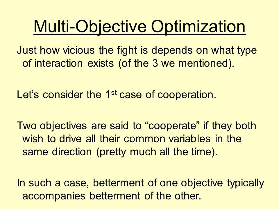 Multi-Objective Optimization Just how vicious the fight is depends on what type of interaction exists (of the 3 we mentioned).