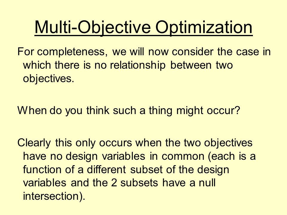 Multi-Objective Optimization For completeness, we will now consider the case in which there is no relationship between two objectives.