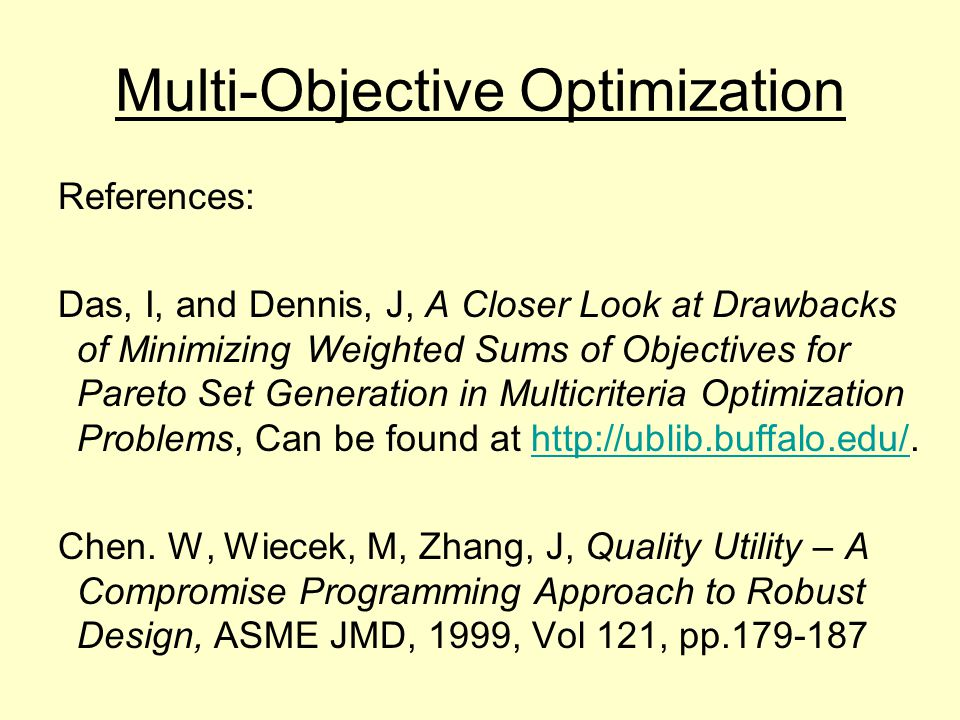 References: Das, I, and Dennis, J, A Closer Look at Drawbacks of Minimizing Weighted Sums of Objectives for Pareto Set Generation in Multicriteria Optimization Problems, Can be found at   Chen.