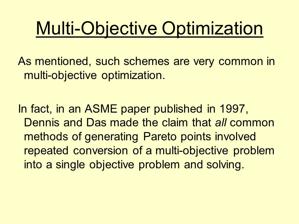 Multi-Objective Optimization As mentioned, such schemes are very common in multi-objective optimization.