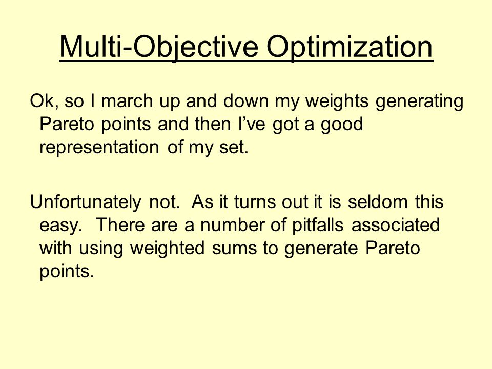 Multi-Objective Optimization Ok, so I march up and down my weights generating Pareto points and then I've got a good representation of my set.