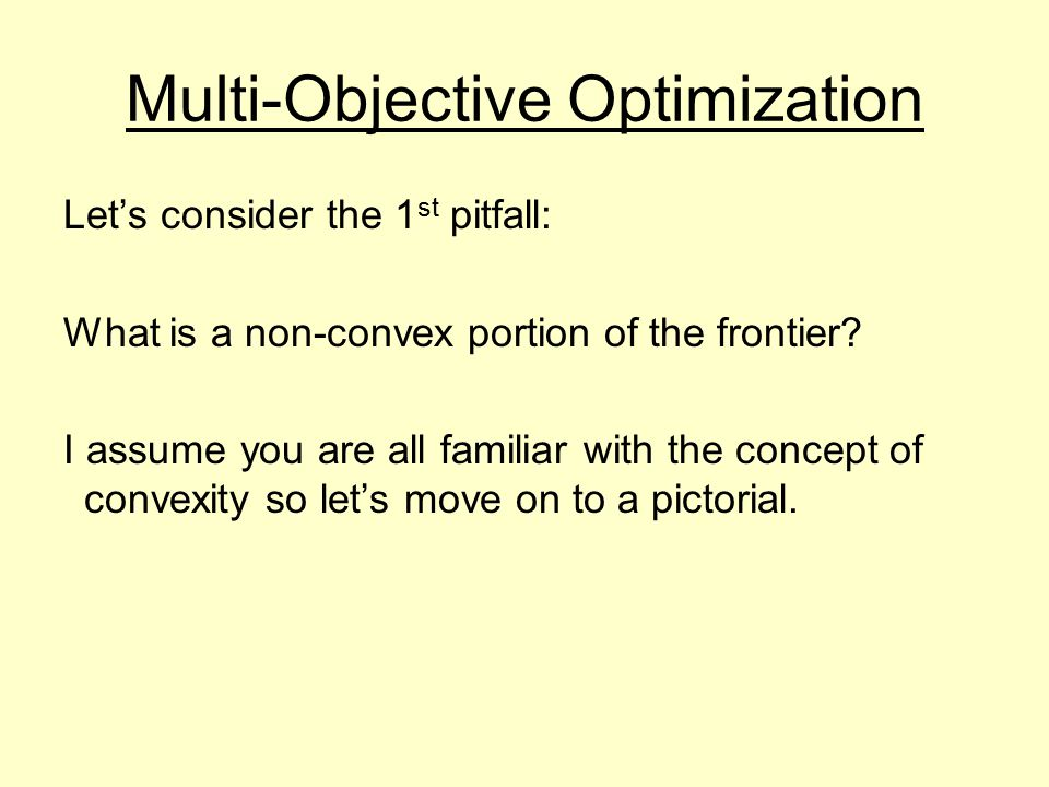 Multi-Objective Optimization Let's consider the 1 st pitfall: What is a non-convex portion of the frontier.