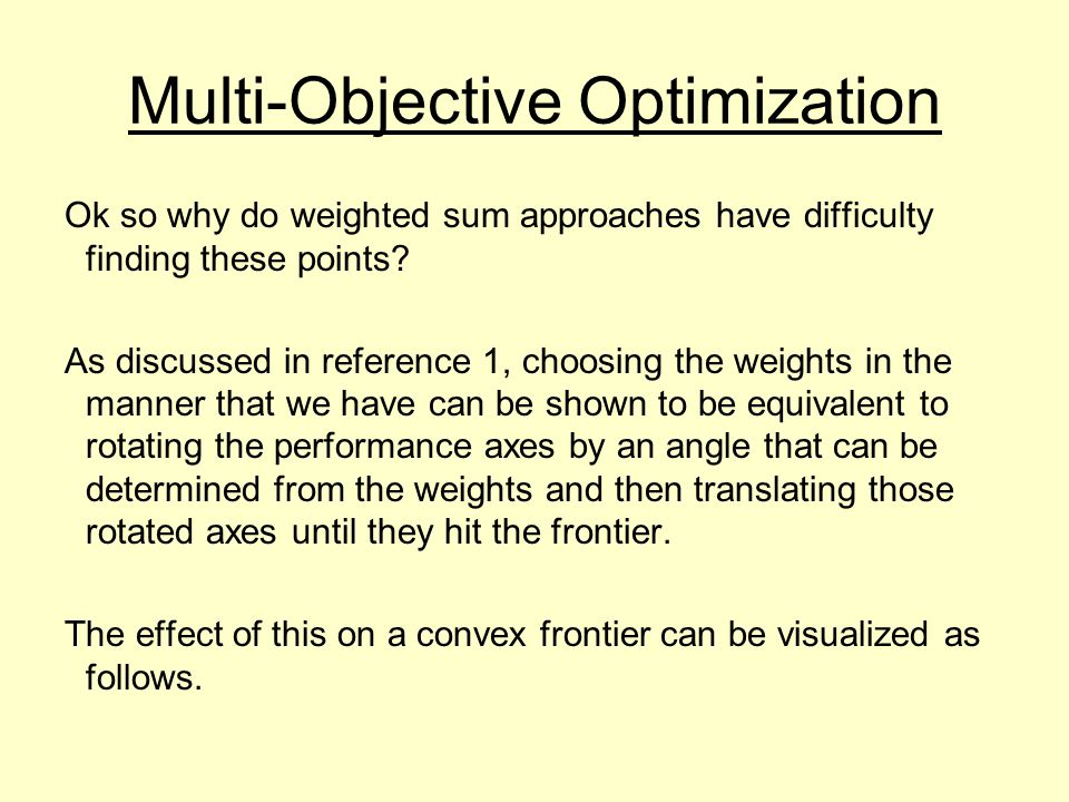 Multi-Objective Optimization Ok so why do weighted sum approaches have difficulty finding these points.
